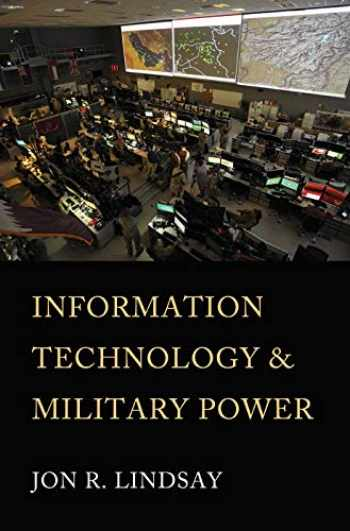 9781501749568-1501749560-Information Technology and Military Power (Cornell Studies in Security Affairs)
