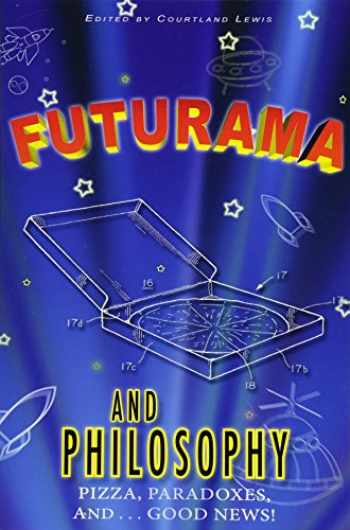 9781500810252-1500810258-Futurama and Philosophy: Pizza, Paradoxes, and...Good News!