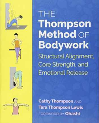 9781620556641-1620556642-The Thompson Method of Bodywork: Structural Alignment, Core Strength, and Emotional Release