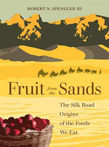 9780520303638-0520303636-Fruit from the Sands: The Silk Road Origins of the Foods We Eat