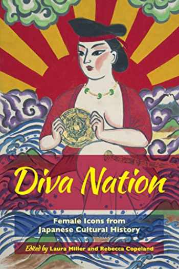 9780520297739-0520297733-Diva Nation: Female Icons from Japanese Cultural History
