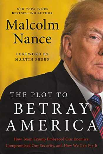9780316535786-0316535788-The Plot to Betray America: How Team Trump Embraced Our Enemies, Compromised Our Security, and How We Can Fix It