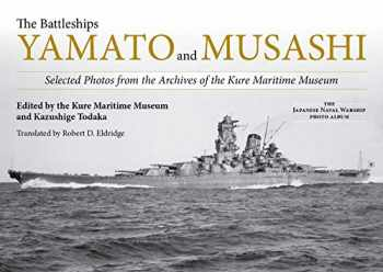 9781682473856-1682473856-The Battleships Yamato and Musashi: Selected Photos from the Archives of the Kure Maritime Museum; (The Japanese Naval Warship Photo Albums)