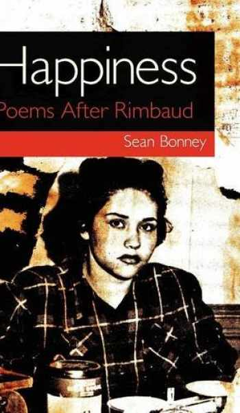 9780956817662-0956817661-Happiness: Poems After Rimbaud