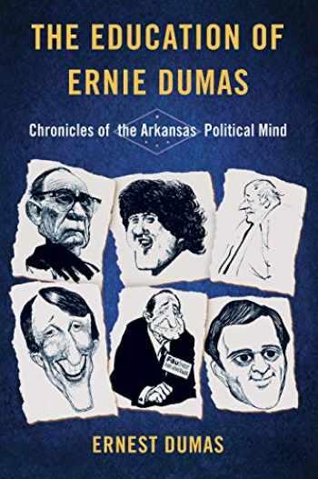 9781945624209-1945624205-The Education of Ernie Dumas: Chronicles of the Arkansas Political Mind