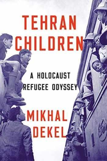 9781324001034-1324001038-Tehran Children: A Holocaust Refugee Odyssey