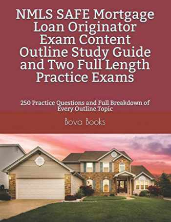 9781079586862-1079586865-NMLS SAFE Mortgage Loan Originator Exam Content Outline Study Guide and Two Full Length Practice Exams: 250 Practice Questions and Full Breakdown of Every Outline Topic