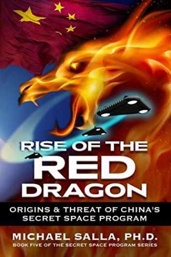 9780998603858-0998603856-Rise of the Red Dragon: Origins & Threat of Chiina's Secret Space Program (Secret Space Programs)