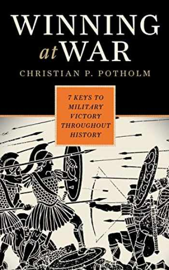 9781442201309-1442201304-Winning at War: Seven Keys to Military Victory throughout History