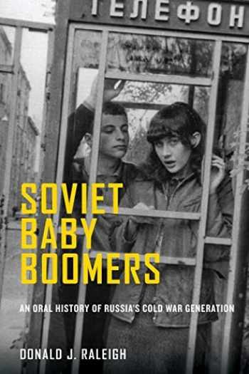 9780199311231-0199311234-Soviet Baby Boomers: An Oral History of Russia's Cold War Generation (Oxford Oral History Series)