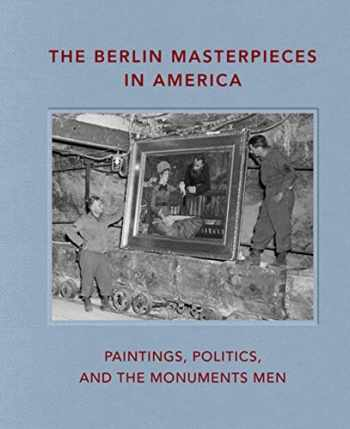 9781911282631-1911282638-The Berlin Masterpieces in America: Paintings, Politics and the Monuments Men