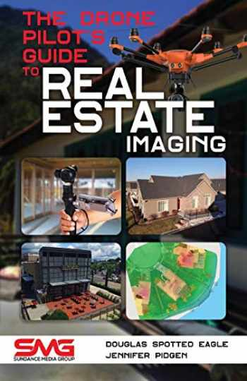 9781614310709-161431070X-The Drone Pilot's Guide to Real Estate Imaging: Using Drones for Real Estate Photography and Video