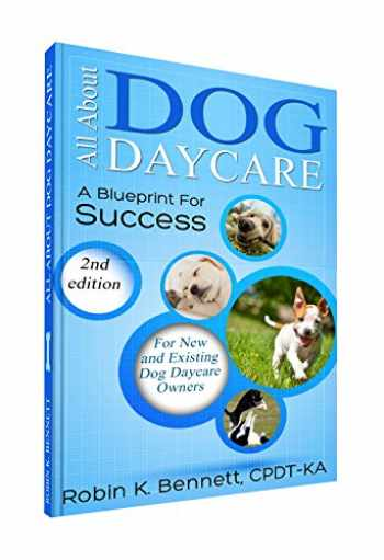9780991612000-0991612000-All About Dog Daycare ... A Blueprint For Success
