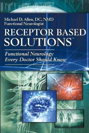 9780988754829-0988754827-Receptor Based Solutions; Functional Neurology Every Doctor Should Know