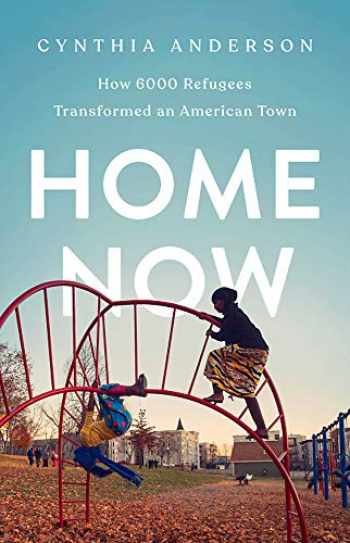 9781541767911-1541767918-Home Now: How 6000 Refugees Transformed an American Town