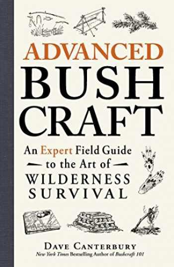 9781440587962-1440587965-Advanced Bushcraft: An Expert Field Guide to the Art of Wilderness Survival