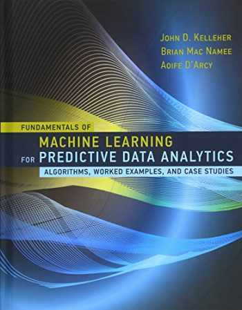 9780262029445-0262029448-Fundamentals of Machine Learning for Predictive Data Analytics: Algorithms, Worked Examples, and Case Studies (The MIT Press)