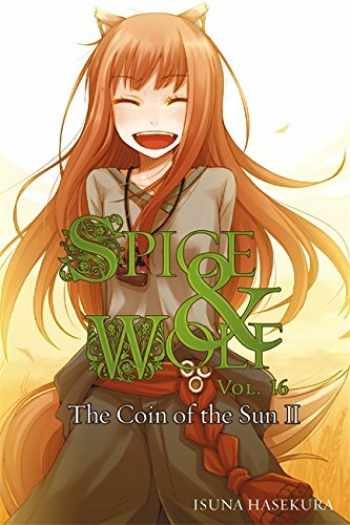 9780316339636-0316339636-Spice and Wolf, Vol. 16: The Coin of the Sun II - light novel (Spice and Wolf, 16)