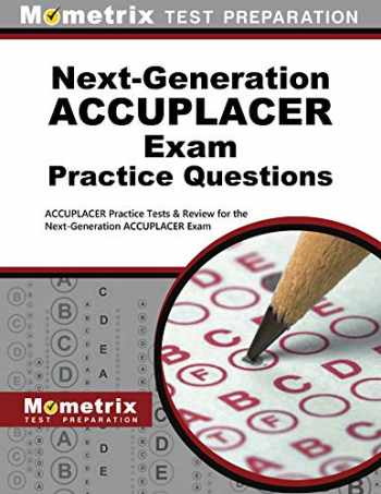 9781516708352-1516708350-Next-Generation ACCUPLACER Practice Questions: ACCUPLACER Practice Tests & Review for the Next-Generation ACCUPLACER Placement Tests