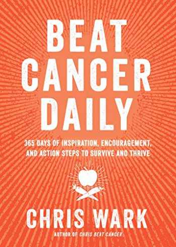 9781401961947-1401961940-Beat Cancer Daily: 365 Days of Inspiration, Encouragement, and Action Steps to Survive and Thrive