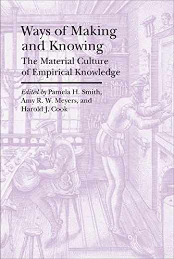 9781941792117-1941792111-Ways of Making and Knowing: The Material Culture of Empirical Knowledge (Bard Graduate Center - Cultural Histories of the Material World)