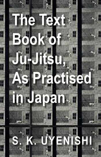 9781447434313-1447434315-The Text-Book of Ju-Jitsu, As Practised in Japan - Being a Simple Treatise on the Japanese Method of Self Defence