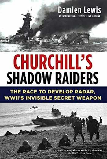 9780806540634-080654063X-Churchill's Shadow Raiders: The Race to Develop Radar, World War II's Invisible Secret Weapon