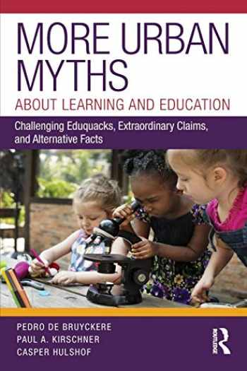 9780815354581-0815354584-More Urban Myths About Learning and Education: Challenging Eduquacks, Extraordinary Claims, and Alternative Facts