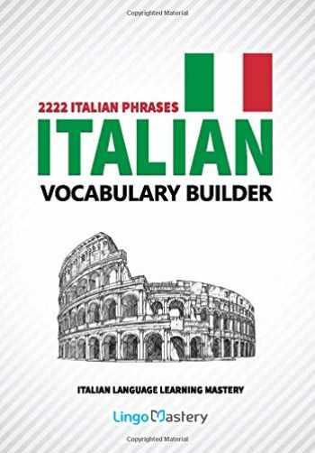 9781729322352-1729322352-Italian Vocabulary Builder: 2222 Italian Phrases To Learn Italian And Grow Your Vocabulary (Italian Language Learning Mastery)