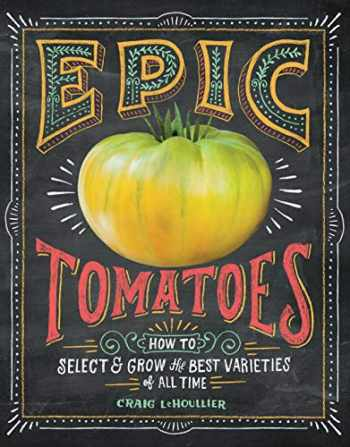 9781612124643-161212464X-Epic Tomatoes: How to Select and Grow the Best Varieties of All Time