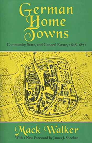 9780801485084-0801485088-German Home Towns: Community, State, and General Estate, 1648–1871