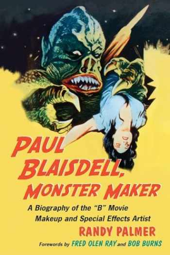 9780786440993-0786440996-Paul Blaisdell, Monster Maker: A Biography of the B Movie Makeup and Special Effects Artist
