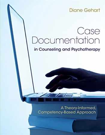 9781305405219-1305405218-Case Documentation in Counseling and Psychotherapy: A Theory-Informed, Competency-Based Approach
