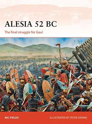 9781782009221-1782009221-Alesia 52 BC: The final struggle for Gaul (Campaign)