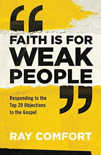 9780801093982-0801093988-Faith Is for Weak People: Responding to the Top 20 Objections to the Gospel