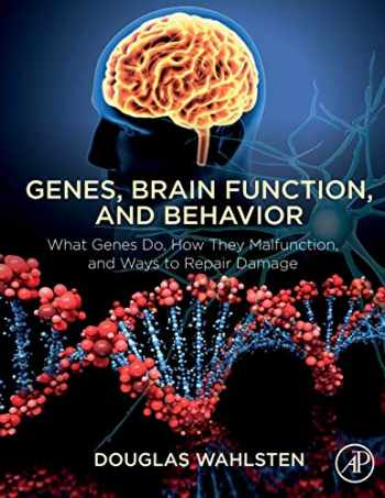 9780128128329-0128128321-Genes, Brain Function, and Behavior: What Genes Do, How They Malfunction, and Ways to Repair Damage