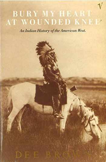 9780099526407-0099526409-Bury My Heart at Wounded Knee: An Indian History of the American West (Arena Books)
