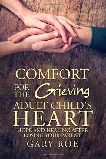 9781950382279-1950382273-Comfort for the Grieving Adult Child's Heart: Hope and Healing After Losing Your Parent
