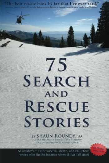 9781893594111-1893594114-75 Search and Rescue Stories: An insider's view of survival, death, and volunteer heroes who tip the balance when things fall apart