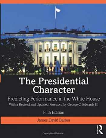 9780367366773-0367366770-The Presidential Character: Predicting Performance in the White House, With a Revised and Updated Foreword by George C. Edwards III