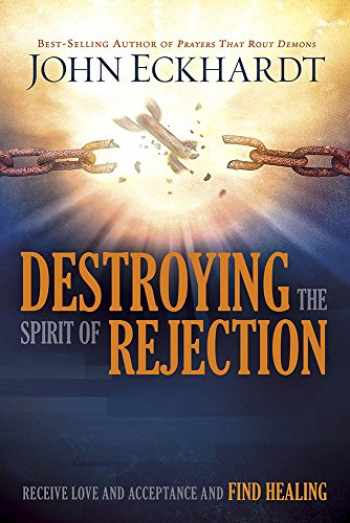 9781629987705-1629987700-Destroying the Spirit of Rejection: Receive Love and Acceptance and Find Healing