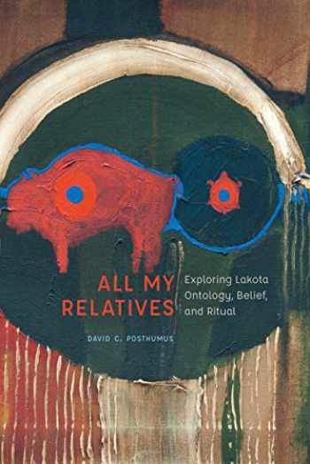 9780803299948-080329994X-All My Relatives: Exploring Lakota Ontology, Belief, and Ritual (New Visions in Native American and Indigenous Studies)