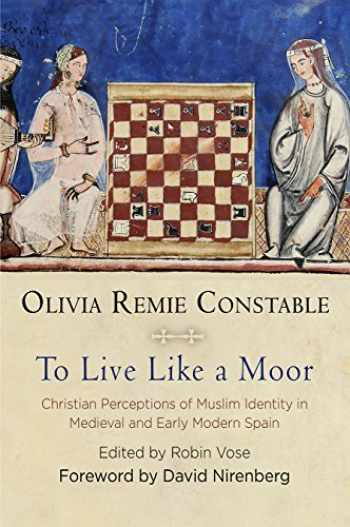9780812249484-0812249488-To Live Like a Moor: Christian Perceptions of Muslim Identity in Medieval and Early Modern Spain (The Middle Ages Series)