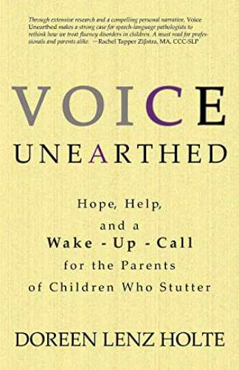 9780984871407-0984871403-Voice Unearthed: Hope, Help and a Wake-Up Call for the Parents of Children Who Stutter