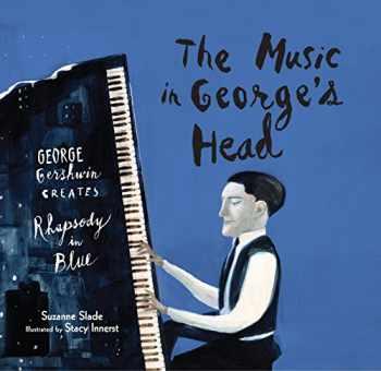 9781629790992-1629790990-The Music in George's Head: George Gershwin Creates Rhapsody in Blue