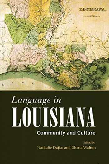 9781496823878-1496823877-Language in Louisiana: Community and Culture (America's Third Coast Series)