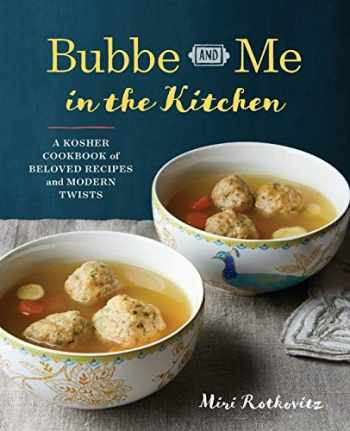 9781943451043-1943451044-Bubbe and Me in the Kitchen: A Kosher Cookbook of Beloved Recipes and Modern Twists
