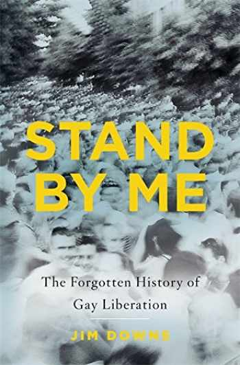 9780465032709-0465032702-Stand by Me: The Forgotten History of Gay Liberation