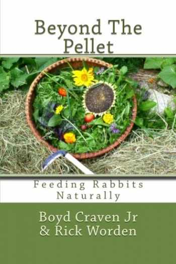 9781493654055-1493654055-Beyond The Pellet: Feeding Rabbits Naturally (The Urban Rabbit Project) (Volume 2)