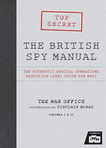 9781781314029-1781314020-The British Spy Manual: The Authentic Special Operations Executive (SOE) Guide for WWII